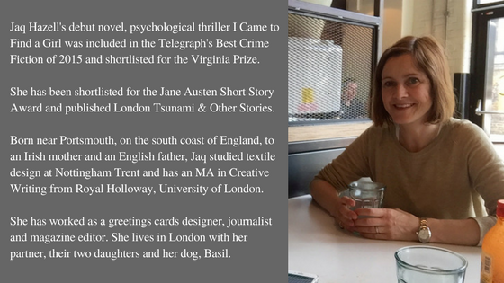 jaq-hazells-debut-novel-psychological-thriller-i-came-to-find-a-girl-was-included-in-the-telegraphs-best-crime-fiction-of-2015-and-shortlisted-for-the-virginia-prize-born-near-portsmouth-on-the-so